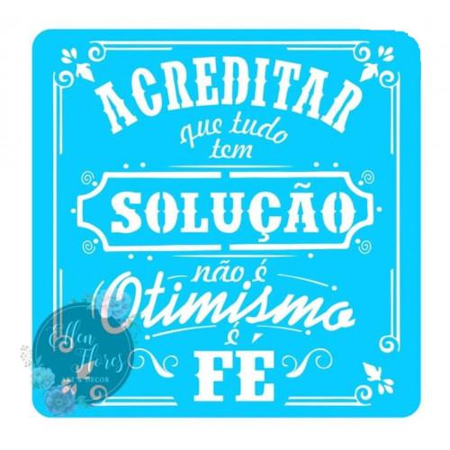 Stencil Acreditar Que Tudo Tem Solução Não É Otimismo é Fé - 20x21,5